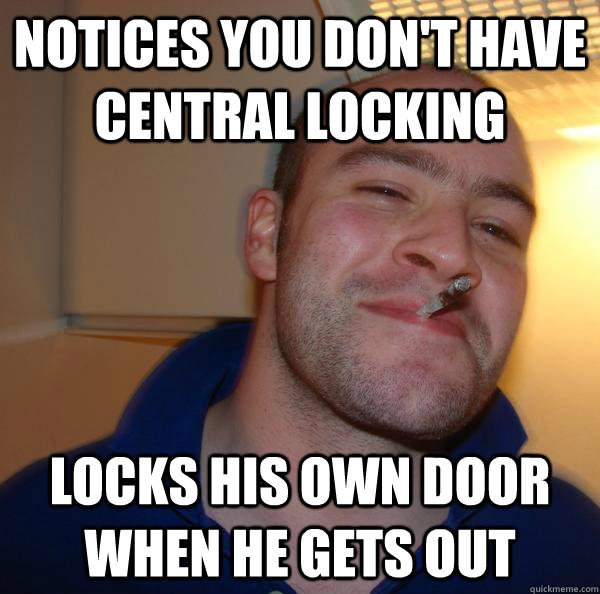 Notices you don't have central locking Locks his own door when he gets out - Notices you don't have central locking Locks his own door when he gets out  Misc