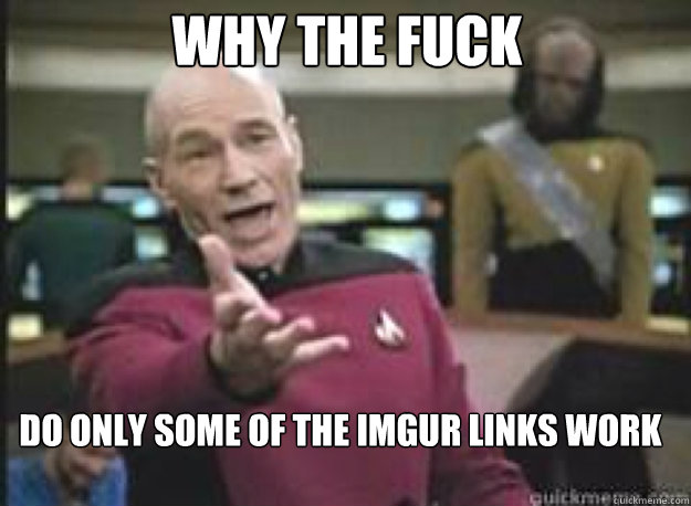 Why the fuck Do only some of the imgur links work - Why the fuck Do only some of the imgur links work  What the Fuck