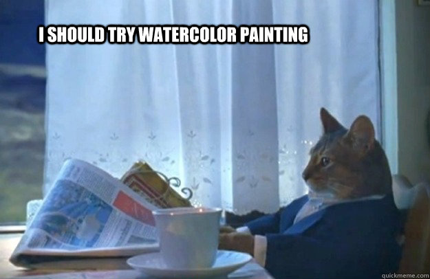 I should try watercolor painting - I should try watercolor painting  Sophisticated Cat