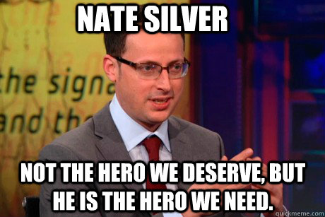 Nate Silver Not the Hero we deserve, but he is the Hero we need.