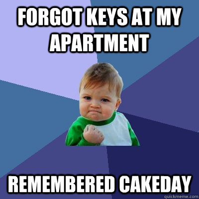 forgot keys at my apartment remembered cakeday  - forgot keys at my apartment remembered cakeday   Success Kid