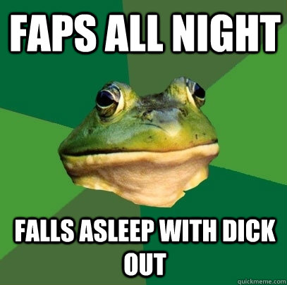 Faps all night Falls asleep with dick out - Faps all night Falls asleep with dick out  Foul Bachelor Frog