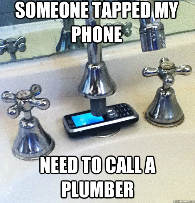 someone tapped my phone need to call a plumber