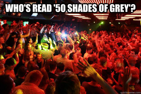 Who's read '50 shades of grey'?