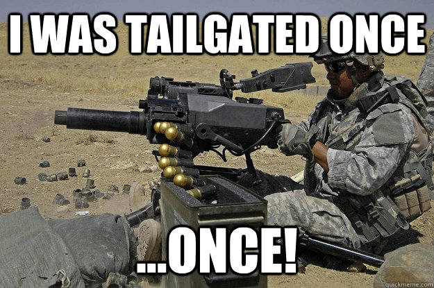 I was tailgated once ...once!