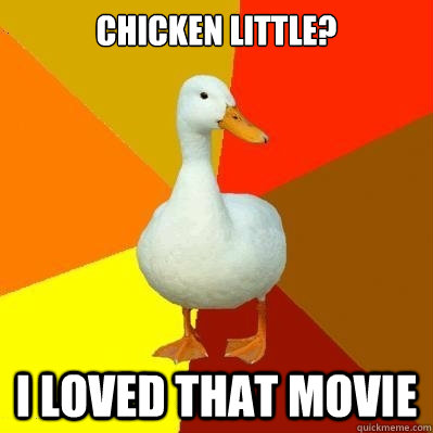 chicken little? i loved that movie - Tech Impaired Duck ...