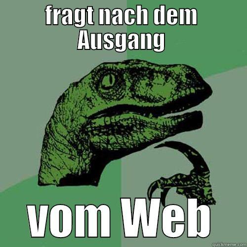 FRAGT NACH DEM AUSGANG VOM WEB Philosoraptor