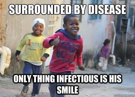 surrounded by disease only thing infectious is his smile