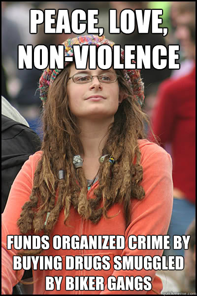 da96c87b7c77ce689ed4064d720a21aa9c080755d5c6f7952d2ad9b6a7a12aa8 peace, love, non violence funds organized crime by buying drugs,Biker Gang Meme
