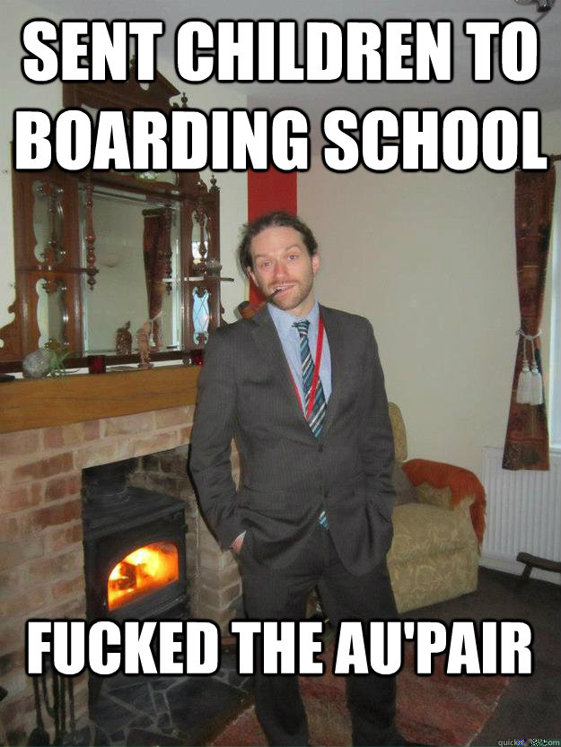 da9a29e0d04e372d48e391e187edb125afeb3d770b105cc0e7f2e3270e8bad48 sent children to boarding school fucked the au'pair