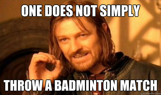 One Does Not Simply throw a badminton match - One Does Not Simply throw a badminton match  Boromir