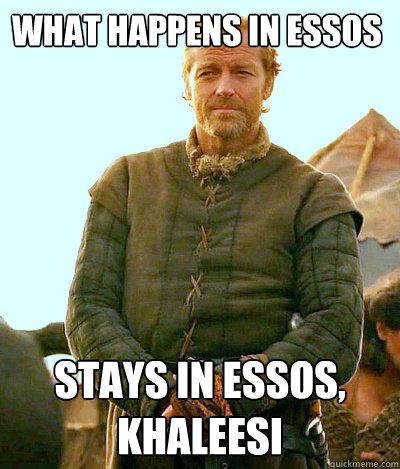What Happens in Essos Stays in Essos, Khaleesi  Ser Jorah Mormont Friendzone