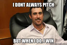I DONT ALWAYS PITCH BUT WHEN I DO, I WIN