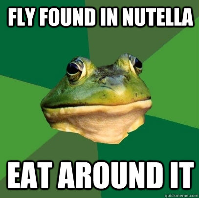 Fly found in nutella eat around it - Fly found in nutella eat around it  Foul Bachelor Frog