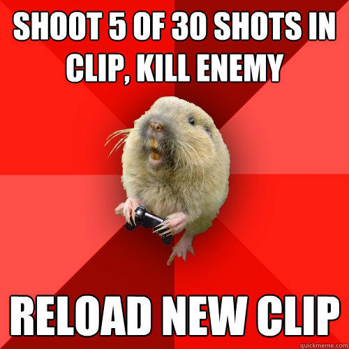 Shoot 5 of 30 Shots in clip, kill enemy reload new clip