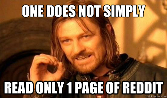 One Does Not Simply read only 1 page of reddit - One Does Not Simply read only 1 page of reddit  Boromir