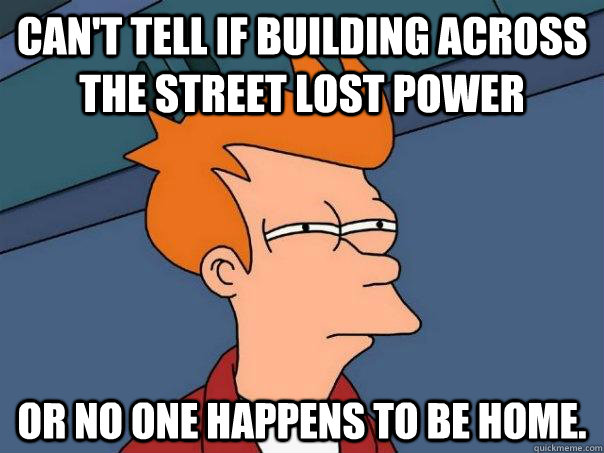 Can't tell if building across the street lost power or no one happens to be home. - Can't tell if building across the street lost power or no one happens to be home.  Futurama Fry
