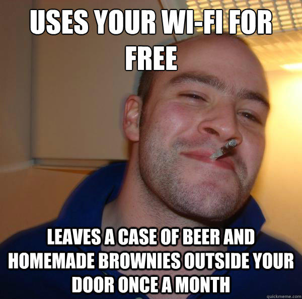 uses your wi-fi for free leaves a case of beer and homemade brownies outside your door once a month - uses your wi-fi for free leaves a case of beer and homemade brownies outside your door once a month  Misc