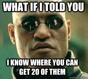 what if i told you I know where you can get 20 of them - what if i told you I know where you can get 20 of them  Matrix Morpheus