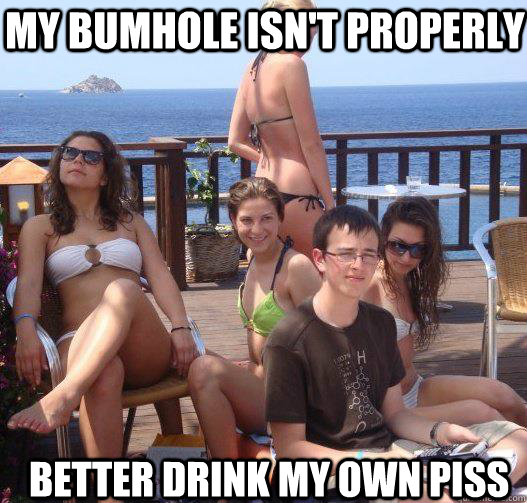 my bumhole isn't properly better drink my own piss - my bumhole isn't properly better drink my own piss  Priority Peter