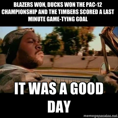 Blazers won, Ducks won the Pac-12 championship and the Timbers scored a last minute game-tying goal - Blazers won, Ducks won the Pac-12 championship and the Timbers scored a last minute game-tying goal  ICECUBE