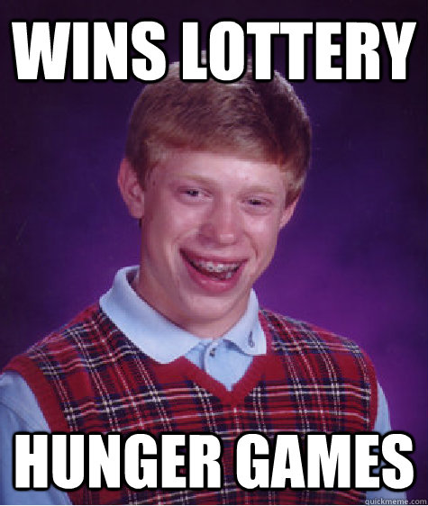 Wins lottery Hunger Games - Wins lottery Hunger Games  Bad Luck Brian