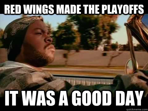 Red Wings Made the playoffs it was a good day