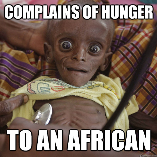 complains of hunger to an african