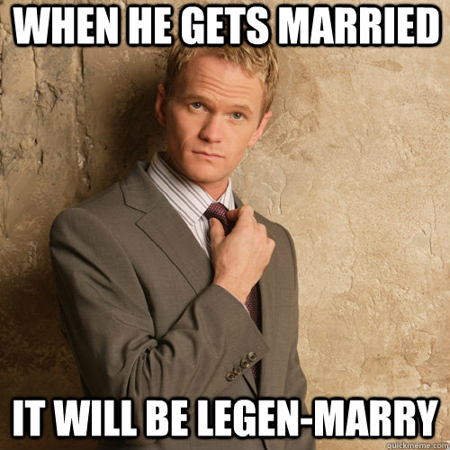 When he gets married it will be Legen-Marry