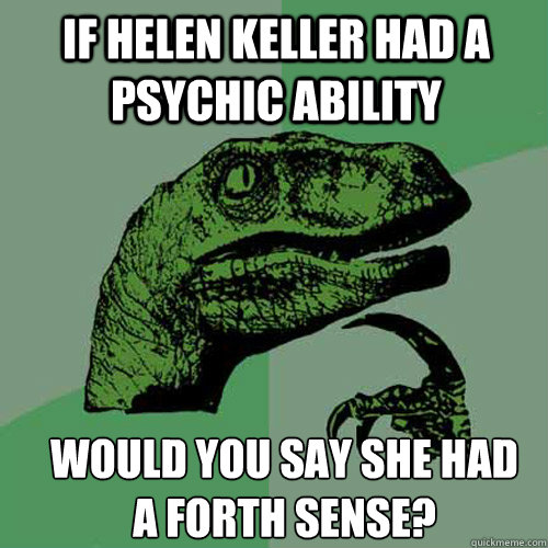 If Helen Keller had a psychic ability would you say she had a forth sense? - If Helen Keller had a psychic ability would you say she had a forth sense?  Misc