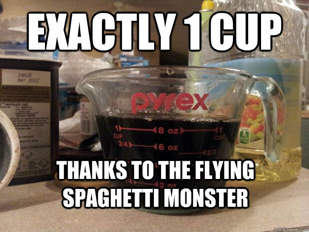Exactly 1 Cup Thanks to the Flying Spaghetti Monster - Exactly 1 Cup Thanks to the Flying Spaghetti Monster  Spaghetti Monsters Coffee