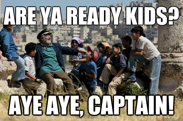 Are Ya Ready Kids Aye Aye Captain Old Man From The 90s Quickmeme