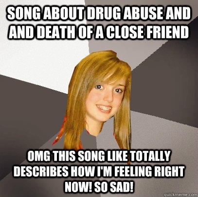 Song about drug abuse and and death of a close friend omg this song like totally describes how i'm feeling right now! so sad!