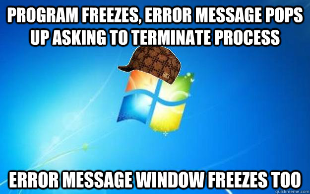 program freezes, error message pops up asking to terminate process Error message window freezes too - program freezes, error message pops up asking to terminate process Error message window freezes too  Misc
