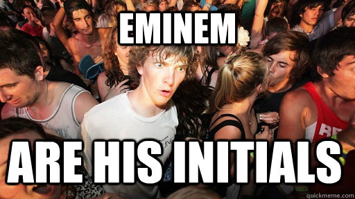 Eminem Are his initials - Eminem Are his initials  Sudden Clarity Clarence