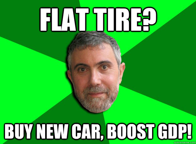 Flat tire? Buy new car, boost GDP! - Flat tire? Buy new car, boost GDP!  Advice Krugman