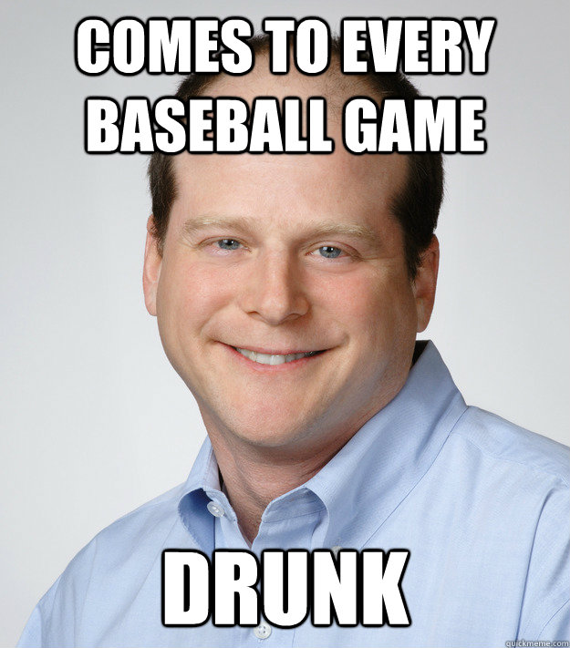comes to every baseball game drunk