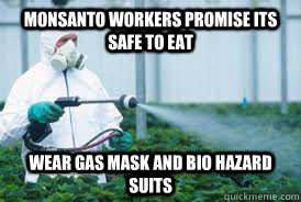 MONSANTO WORKERS PROMISE ITS SAFE TO EAT Wear gas mask and bio hazard suits  Monsanto