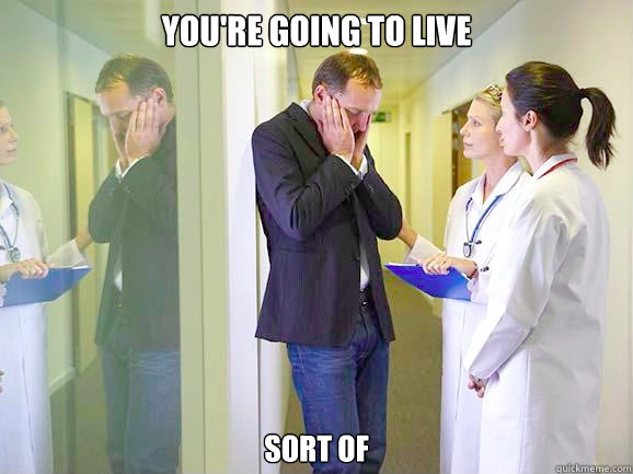 you're going to live sort of