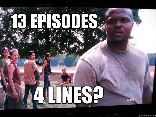 13 episodes     4 lines?  Walking Dead T-Dog