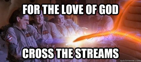For the love of god Cross the streams - For the love of god Cross the streams  Misc