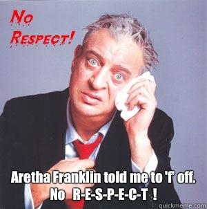 daf72fb10c2a04260417e00065bd3c28621aa8008993d68f5e7b3c93c287e4cb aretha franklin told me to 'f' off no r e s p e c t ! rodney