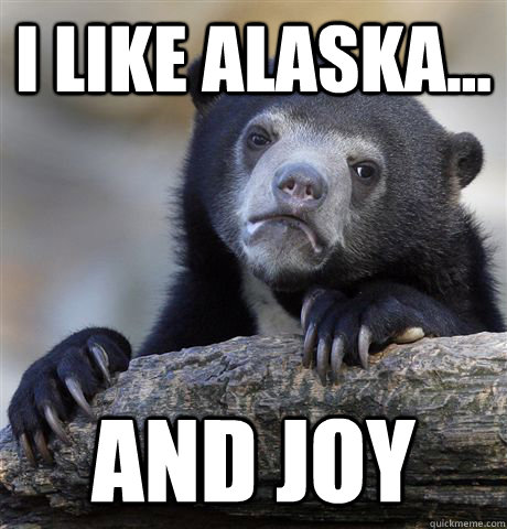 I like alaska... and joy - I like alaska... and joy  Confession Bear