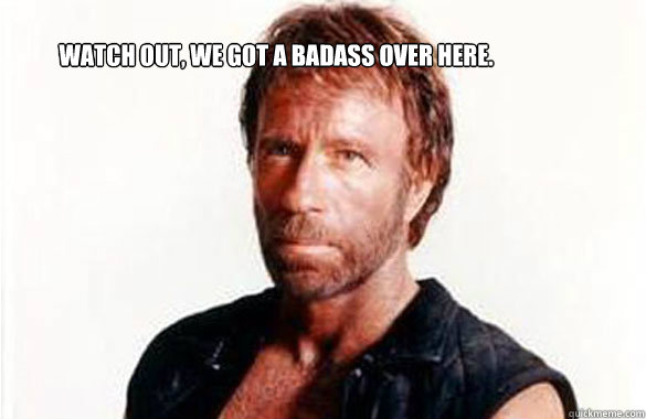 watch out we got a badass over here chuck norris. Black Bedroom Furniture Sets. Home Design Ideas