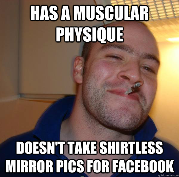 Has a muscular physique Doesn't take shirtless mirror pics for facebook - Has a muscular physique Doesn't take shirtless mirror pics for facebook  Misc