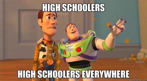 High Schoolers High schoolers Everywhere