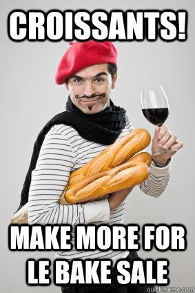 croissants! make more for le bake sale - croissants! make more for le bake sale  Caring French Man