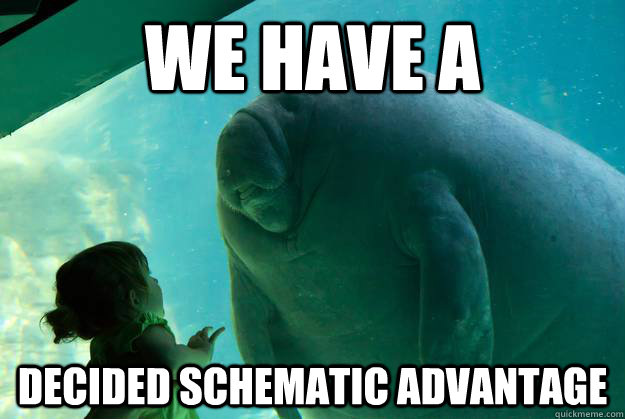We have a  decided schematic advantage - We have a  decided schematic advantage  Overlord Manatee