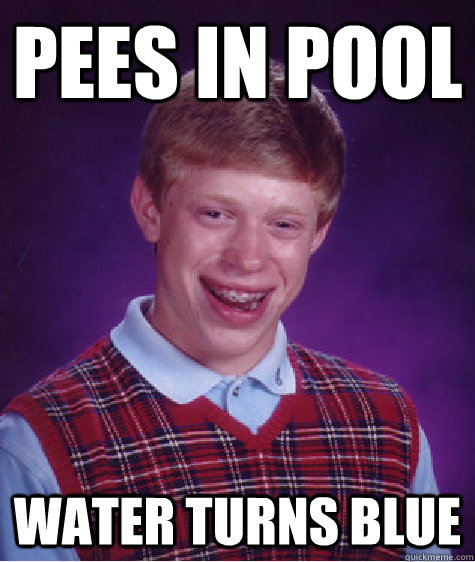Pees In Pool Water Turns Blue - Pees In Pool Water Turns Blue  Bad Luck Brian