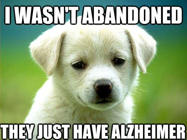 I wasn't abandoned They just have alzheimer